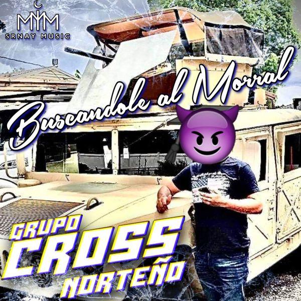 Grupo Cross Norteño - Buscandole al Morral