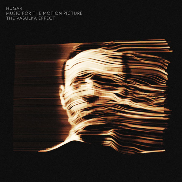 Hugar - The Vasulka Effect: Music for the Motion Picture
