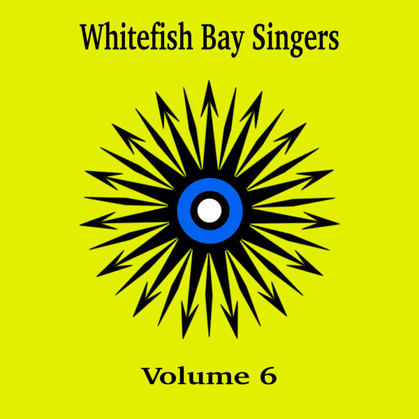 Whitefish Bay Singers - Whitefish Bay Singers, Vol. 6