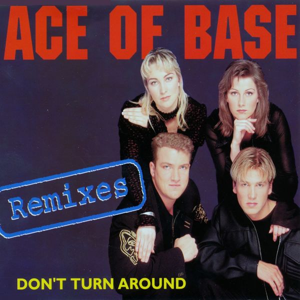 Ace Of Base - Don't Turn Around (The Remixes)
