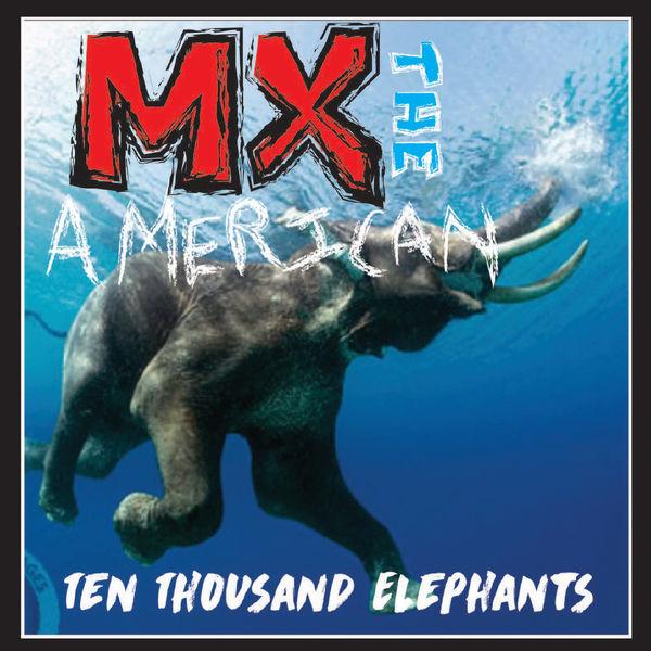 MX the American - Ten Thousand Elephants