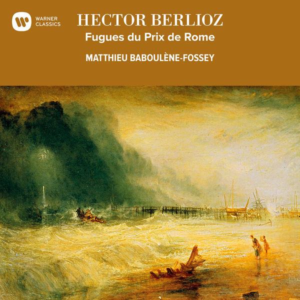 Matthieu Baboulène-Fossey - Berlioz: Fugues du Prix de Rome