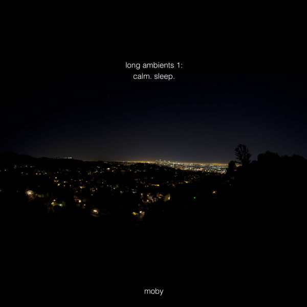 Moby - Long Ambients 1: Calm. Sleep