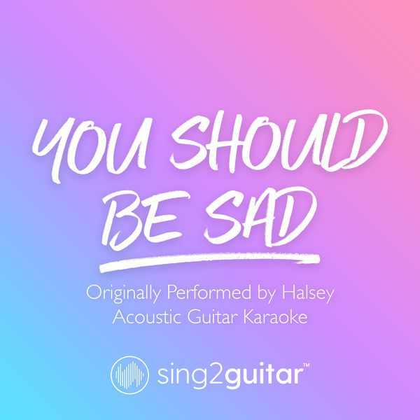 Sing2Guitar - You should be sad (Originally Performed by Halsey)
