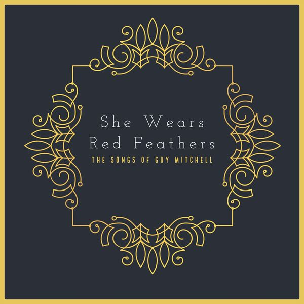 Guy Mitchell - She Wears Red Feathers - The Songs Of Guy Mitchell