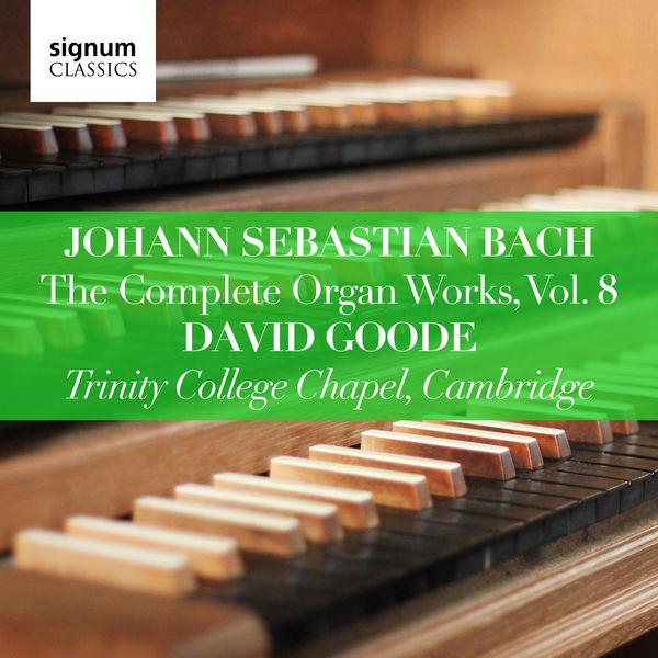 David Goode - Johann Sebastian Bach: The Complete Organ Works Vol. 8 – Trinity College Chapel, Cambridge