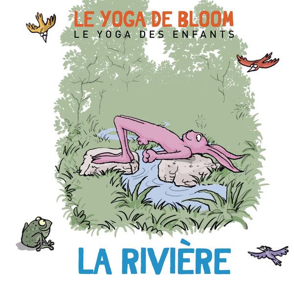 Le yoga de Bloom - Voyage le long de la rivière (Le yoga des enfants)