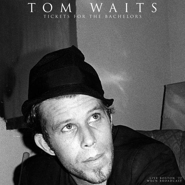 Tom Waits|Tickets For The Bachelors (Live 1977) (Live)