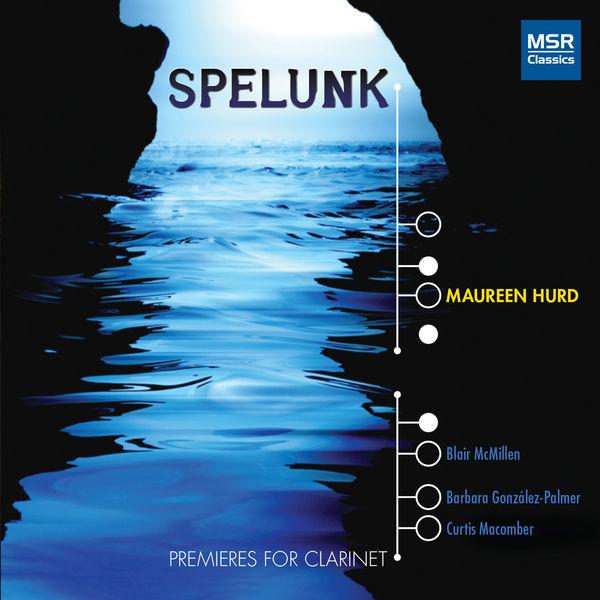 Maureen Hurd - Spelunk - Premieres for Clarinet