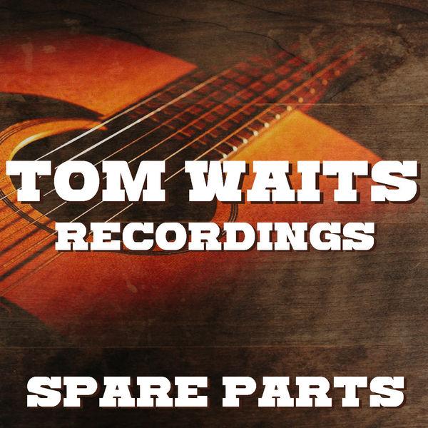 Tom Waits|Spare Parts Tom Waits Recordings (Live)
