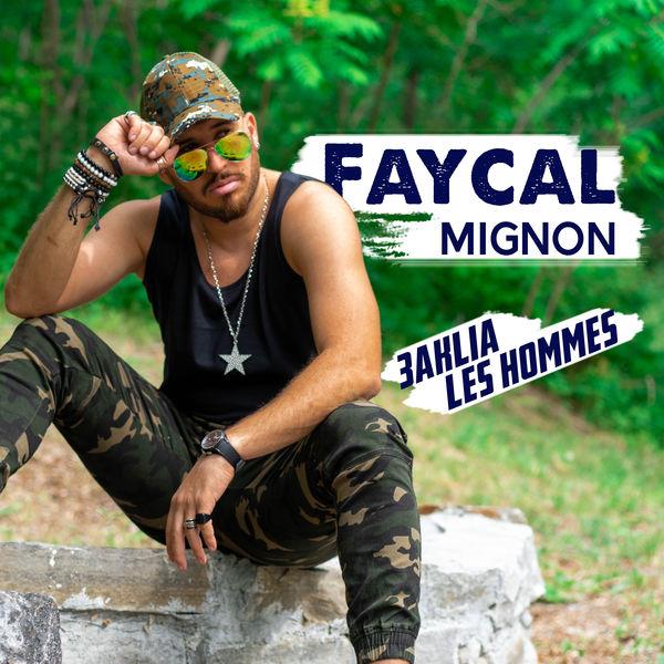 Fayçal Mignon - 3aklia Les Hommes