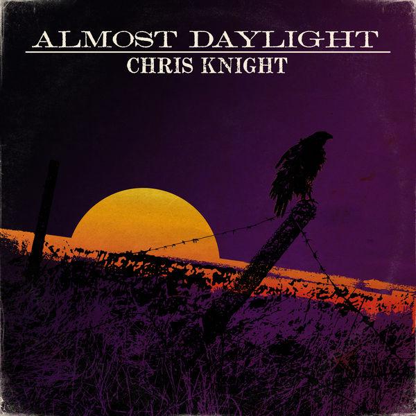 Chris Knight - Almost Daylight
