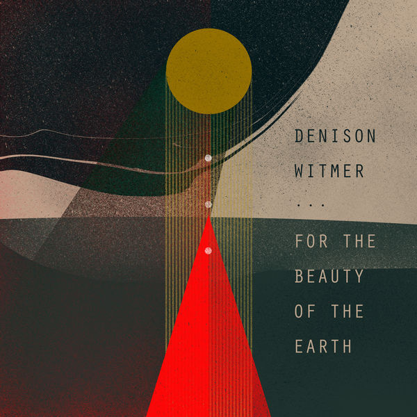 Denison Witmer - For the Beauty of the Earth