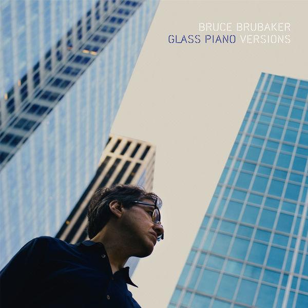 Bruce Brubaker - Glass Piano Versions
