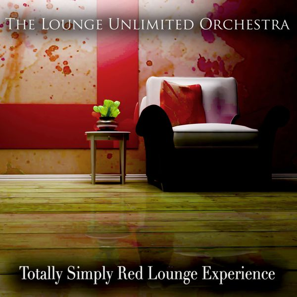 The Lounge Unlimited Orchestra - Totally Simply Red Lounge Experience