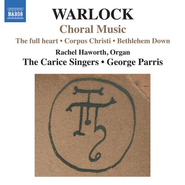 George Parris - Peter Warlock : Choral Music (Corpus Christi - Bethlehem Down - The full heart)