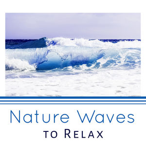 Nature Waves to Relax – Time to Rest, Inner Silence, Waves of Calmness
