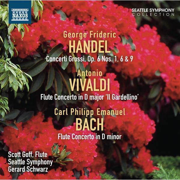 Seattle Symphony Orchestra - Handel: Concerti Grossi, Op. 6, Nos. 1, 6 & 9 - Vivaldi - C.P.E. Bach: Flute Concertos