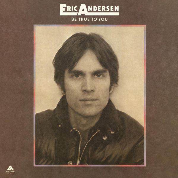 Eric Andersen - Be True to You
