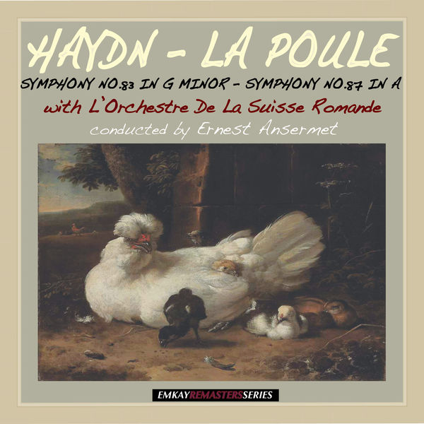 "Ernest Ansermet and L'Orchestre De La Suisse Romande - Haydn: Symphony No. 83 in G Minor ""La Poule"" & Symphony No.87 in A Major (Remastered)"