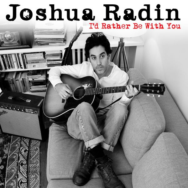 Joshua Radin - I'd Rather Be With You