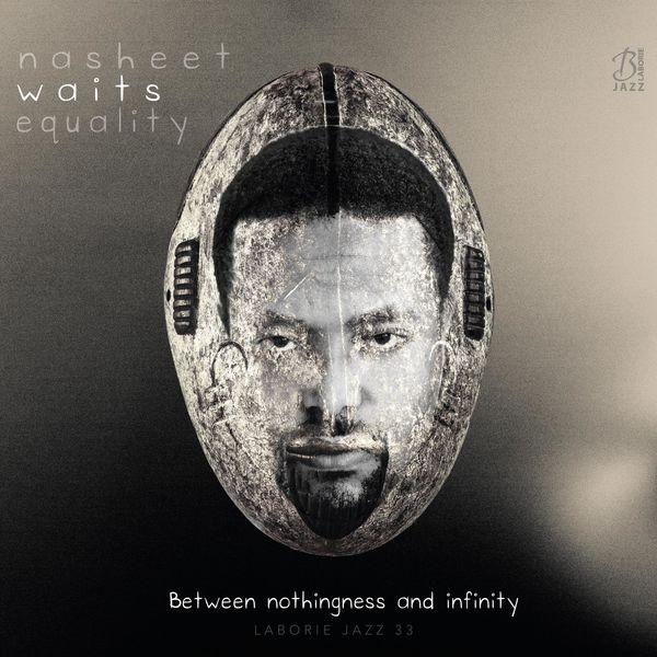 Nasheet Waits Equality - Between Nothingness and Infinity