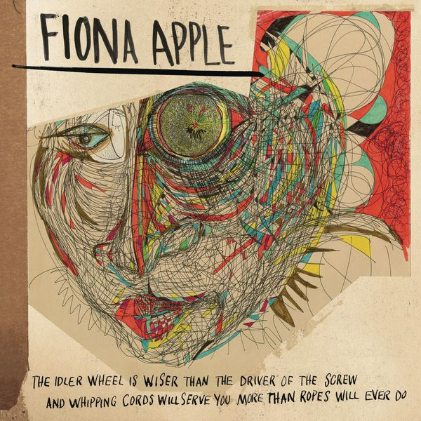 Fiona Apple - The Idler Wheel Is Wiser Than the Driver of the Screw and Whipping Cords Will Serve You More Than Ropes Will Ever Do (Expanded Edition)