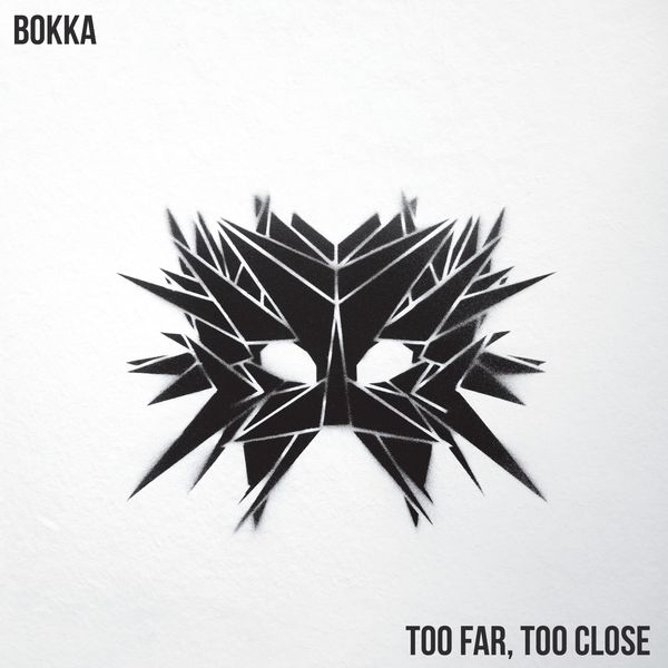 BOKKA - Too Far, Too Close