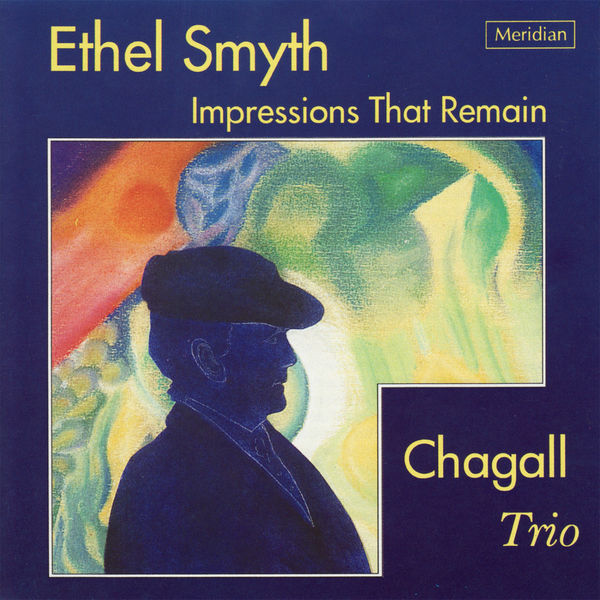 Chagall Trio - Ethel Smyth: Impressions That Remain