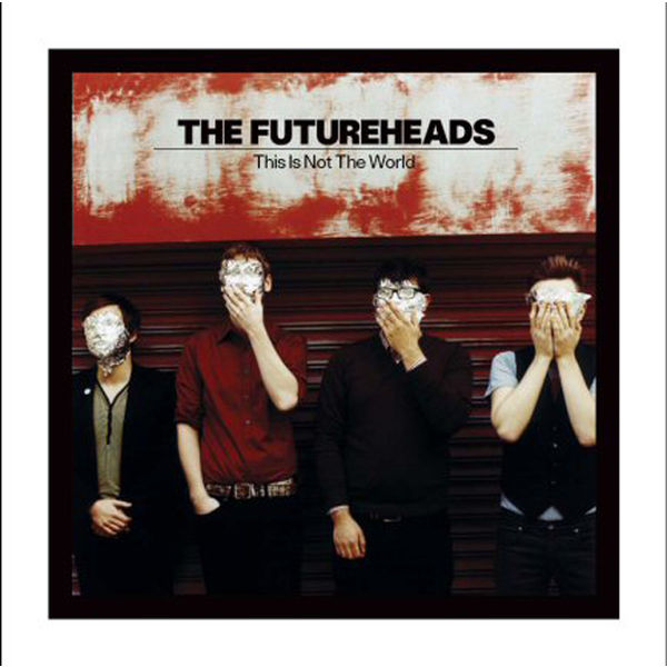 The Futureheads - This Is Not The World