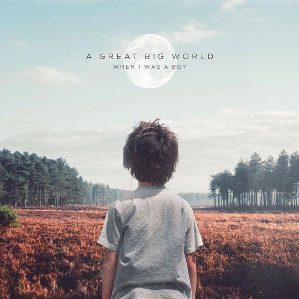 A Great Big World - When I Was a Boy