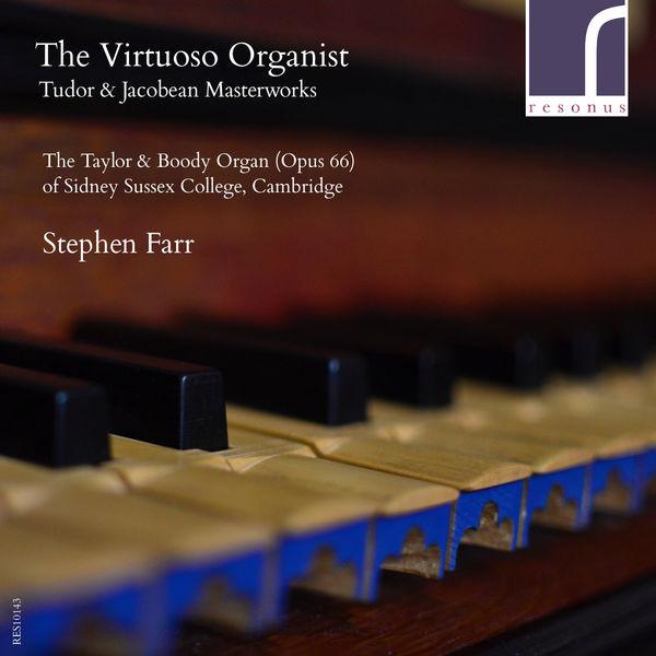 Stephen Farr - The Virtuoso Organist: Tudor & Jacobean Masterworks
