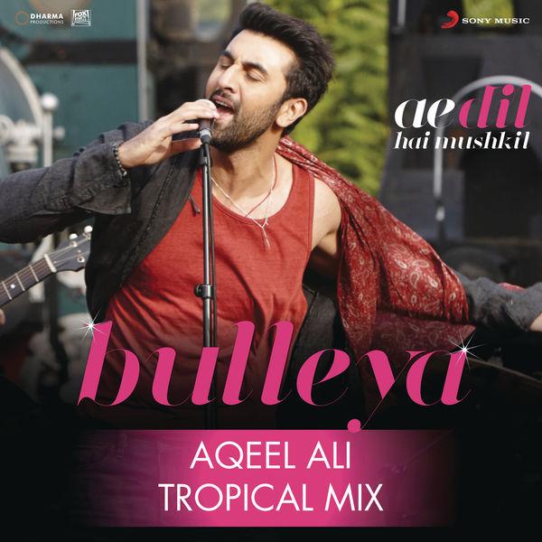 "Pritam - Bulleya (Tropical Mix By Aqeel Ali) [From ""Ae Dil Hai Mushkil""]"