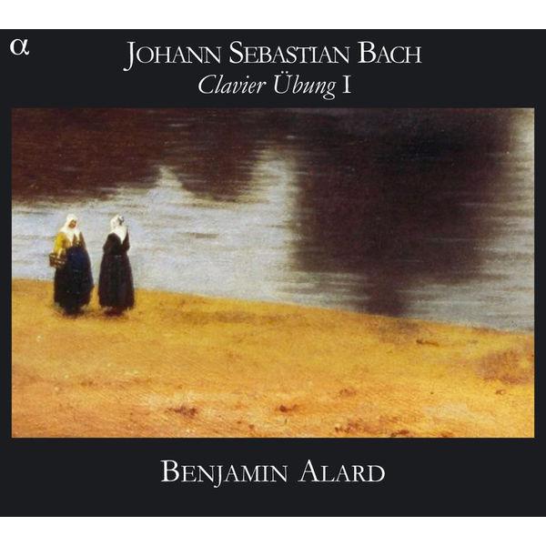 Benjamin Alard - Bach : Clavier Ubung I (Six Partitas BWV 825-830)