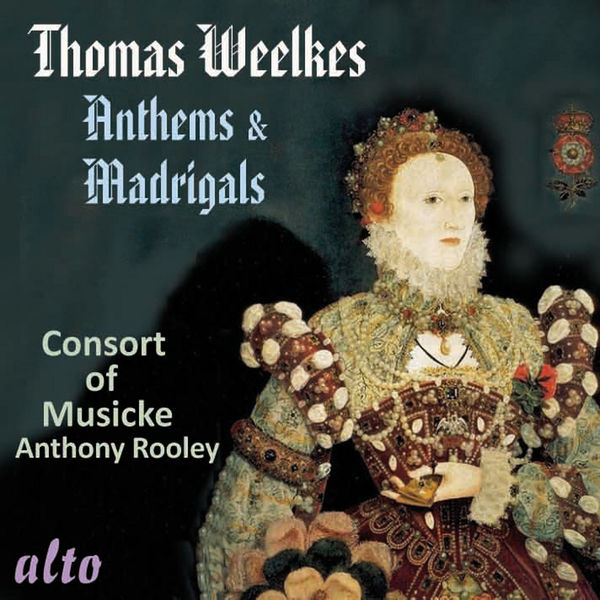Consort of Musicke & Anthony Rooley - Thomas Weelkes: Anthems & Madrigals