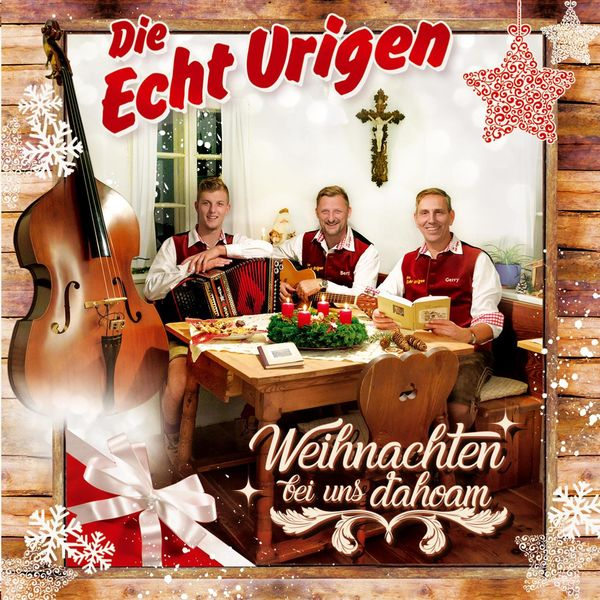 Die Echt Urigen - Weihnachten bei uns dahoam
