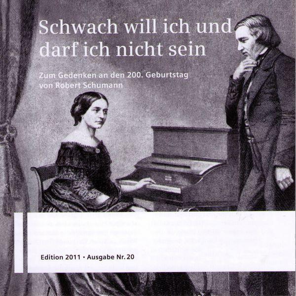 Robert Schumann - Schwach will ich und darf ich nicht seinZum Gedenken an den 200. Geburtstag von Robert Schumann