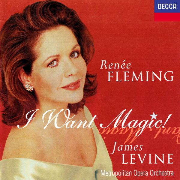 Renée Fleming - Renée Fleming - I Want Magic! - American Opera Arias