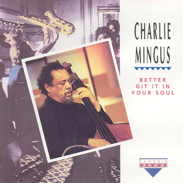 Charles Mingus - Better Git It Your Soul