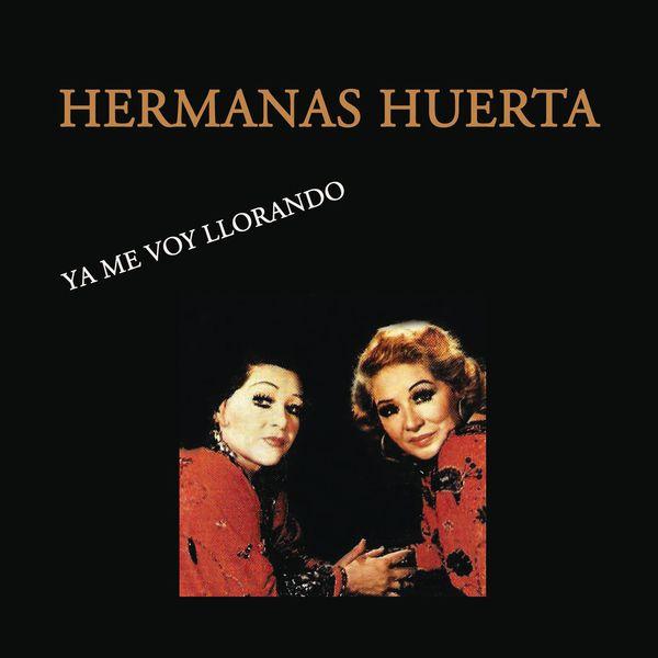 Hermanas Huerta - Ya Me Voy Llorando