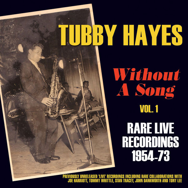 Tubby Hayes - Without a Song - Rare Live Recordings 1954-73, Vol. 1