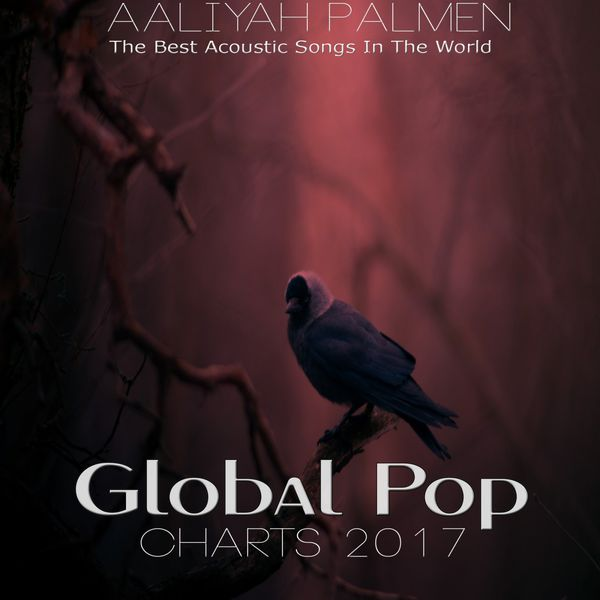 Global Pop Charts 2017 (The Best Acoustic Songs in the World