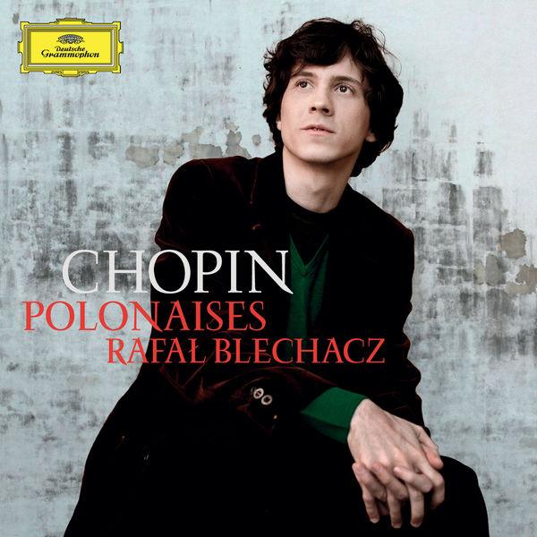 Rafal Blechacz - Frédéric Chopin : Polonaises