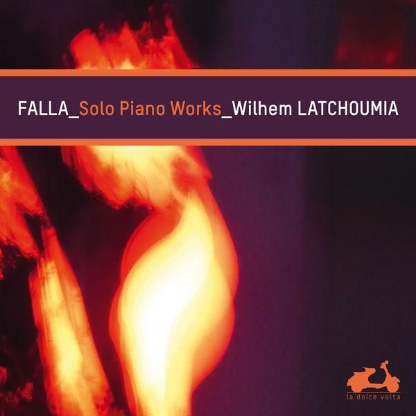 Wilhem Latchoumia - Falla : Solo Piano Works