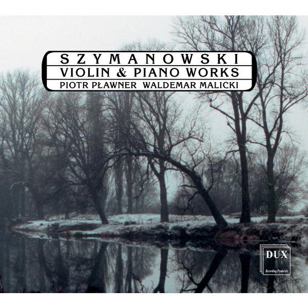Piotr Plawner - Szymanowski: Violin and Piano Works
