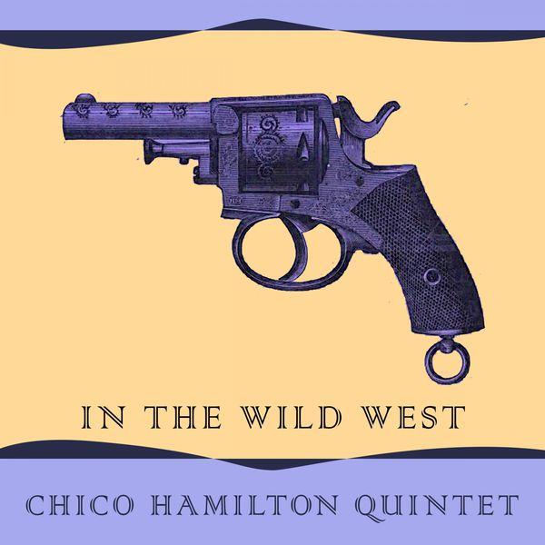 Chico Hamilton Quintet - In The Wild West