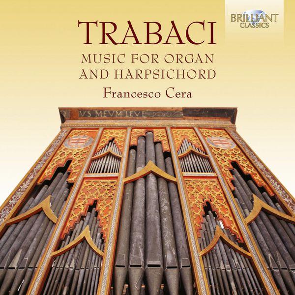 Francesco Cera - Trabaci: Harpsichord and Organ Music