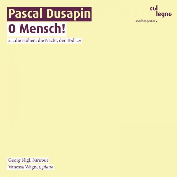 Georg Nigl - Pascal Dusapin: O Mensch!