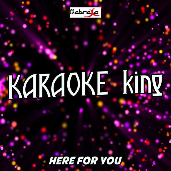Karaoke King - Here For You (Karaoke Version) (Originally Performed by Kygo & Ella Henderson)