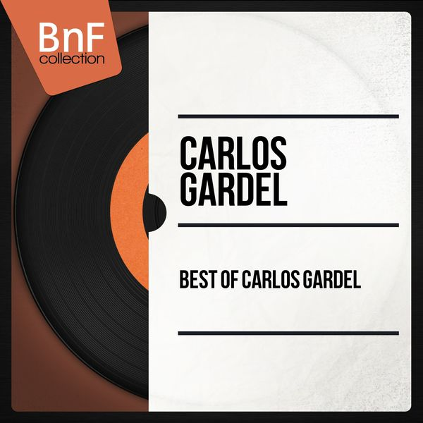 Carlos Gardel - Best Of Carlos Gardel (Mono Version)